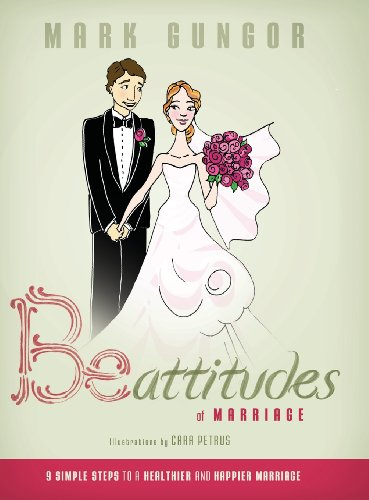 Be-Attitudes of Marriage: 9 Simple Steps to a Healthier and Happier Marriage: Gungor, Mark