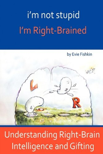 9781935526001: i'm not stupid, I'm Right-Brained