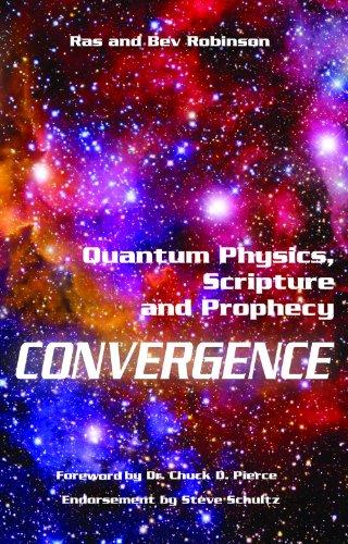 Convergence Quantum Physics, Scripture and Prophecy: Ras; Robinson, Bev