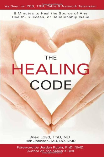 9781935529637: The Healing Code: 6 Minutes to Heal the Source of Any Health, Success or Relationship Issue