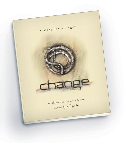 Change: A Story for All Ages: Barnes, Judith, James, Erick