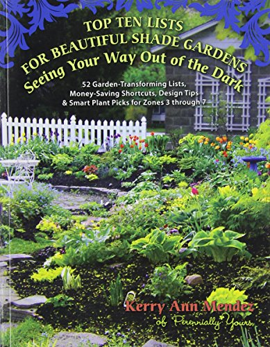 Top Ten Lists for Beautiful Shade Gardens: Seeing Your Way Out of the Dark: 52 Garden-Transforming ...