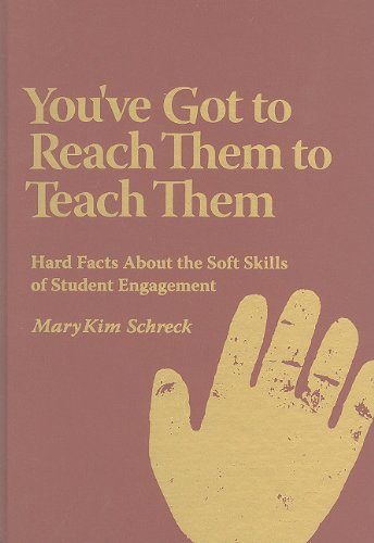 9781935542063: You've Got to Reach Them to Teach Them: Hard Facts About the Soft Skills of Student Engagement