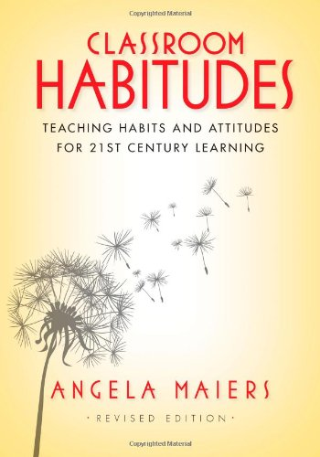 Classroom Habitudes: Teaching Learning Habits and Attitudes in 21st Century Learning: Maiers, ...