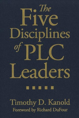 The Five Disciplines of PLC Leaders: Timothy D. Kanold;