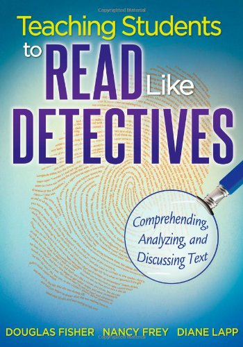 Teaching Students to Read Like Detectives: Comprehending,: Douglas Fisher, Nancy
