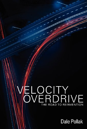 Velocity Overdrive: The Road To Reinvention: Dale Pollak