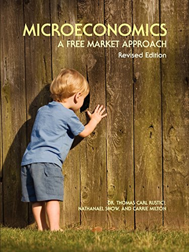 Microeconomics: A Free Market Approach: Thomas Rustici and