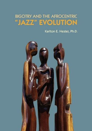 "Bigotry and the Afrocentric ""Jazz"" Evolution: Hester, Karlton"