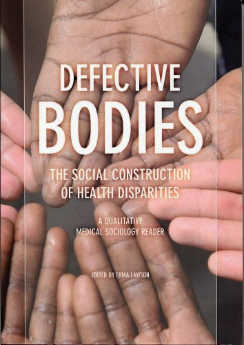 Defective Bodies: The Social Construction of Health Disparities-A Qualitative Medical Sociology ...
