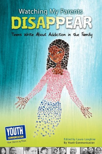 Watching My Parents Disappear: Teens Write about Addiction in the Family