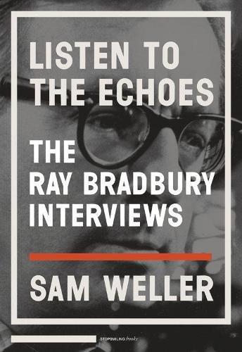 Listen to the Echoes: The Ray Bradbury Interviews (9781935554035) by Ray Bradbury; Sam Weller