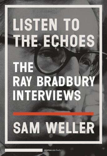 9781935554035: Listen to the Echoes: The Ray Bradbury Interviews