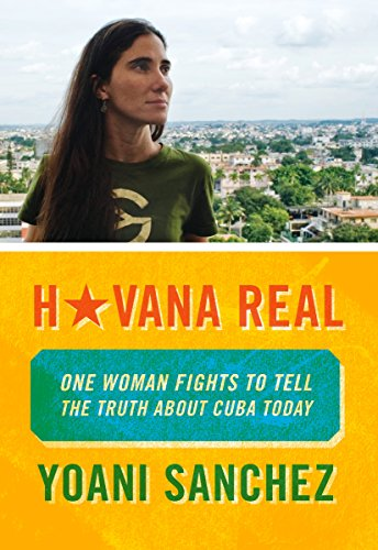 Havana real: one woman fights to tell the truth about Cuba today: SANCHEZ, YOANI