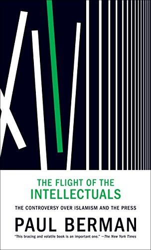 The Flight of the Intellectuals: The Controversy Over Islamism and the Press: Berman, Paul