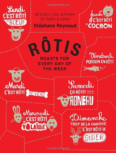 Rotis: Roasts for Every Day of the Week (Hardcover): Stephane Reynaud