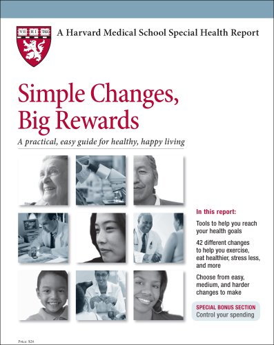 9781935555476: Harvard Medical School Simple Changes, Big Rewards: A practical, easy guide for healthy, happy living
