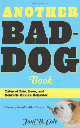 Another Bad-Dog Book: Tales of Life, Love, and Neurotic Human Behavior: Joni B. Cole