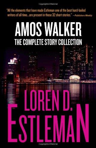 Amos Walker: The Complete Story Collection: Estleman, Loren D.
