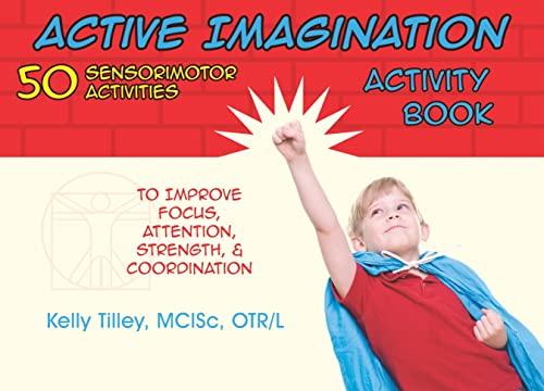 9781935567288: Active Imagination Activity Book: Sensorimotor Activities for Children to Improve Focus, Attention, Strength and Coordination: 50 Sensorimotor ... Focus, Attention, Strength, & Coordination