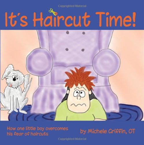 It's Haircut Time!: How One Little Boy Overcame His Fear of Haircuts: Griffin, Michele