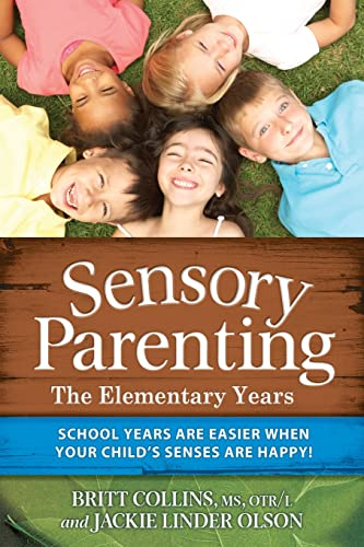 Sensory Parenting - The Elementary Years: School Years Are Easier when Your Child's Senses Are...