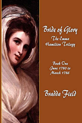 9781935585510: Bride of Glory: The Emma Hamilton Trilogy - Book One: June 1780 to March 1786
