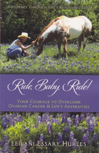 Ride, Baby, Ride!: Your Courage to Overcome Ovarian Cancer and Life Adversities: Hurles, Leilani ...