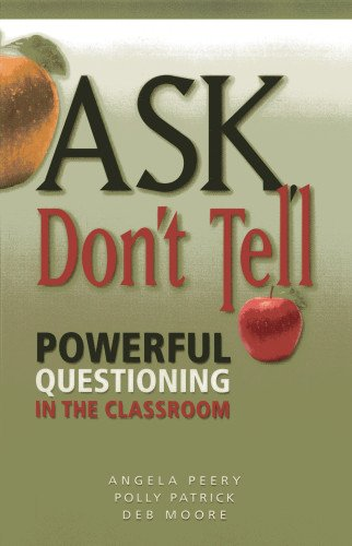 9781935588429: Ask, Don't Tell: Book Powerful Questioning in the Classroom