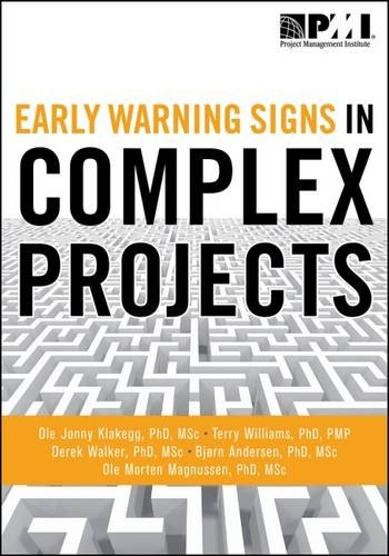 Early Warning Signs in Complex Projects (9781935589181) by Klakegg PhD MSc, Ole Jonny; Williams PhD PMP, Terry; Walker PhD MSc, Derek; Andersen PhD MSc, Bjørn; Magnussen PhD MSc, Ole Morten
