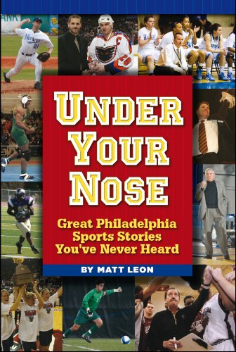 9781935592907: Under Your Nose: Great Philadelphia Sports Stories You've Never Heard