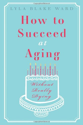9781935597001: How to Succeed at Aging Without Really Dying