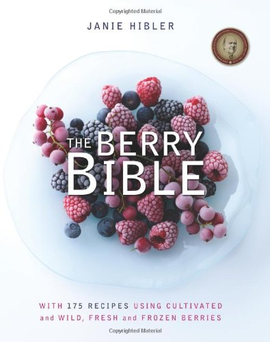 9781935597124: The Berry Bible: With 175 Recipes Using Cultivated and Wild, Fresh and Frozen Berries