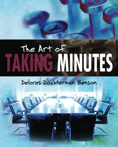 The Art of Taking Minutes: Benson, Delores Dochterman