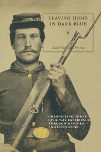 9781935603016: Leaving Home in Dark Blue: Chronicling Ohio's Civil War Experience Through Memoirs and Literature