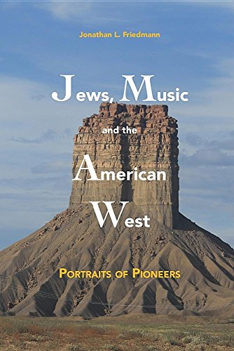 Jews, Music and the American West: Portraits of Pioneers: Jonathan L Friedmann