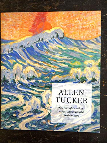 9781935617013: Allen Tucker: The Force of Emotion - A Post-Impressionist Rediscovered
