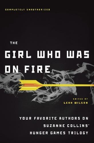 The Girl Who Was on Fire: Your Favorite Authors on Suzanne Collins? Hunger Games Trilogy