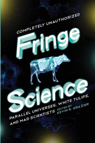 9781935618683: Fringe Science: Parallel Universes, White Tulips, and Mad Scientists