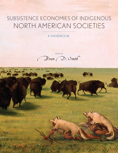 Subsistence Economies of Indigenous North American Societies: Editor-Bruce D. Smith;