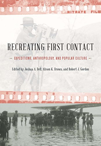 Recreating First Contact: Expeditions, Anthropology, and Popular Culture: Joshua A. Bell