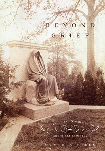 Beyond Grief: Sculpture and Wonder in the Gilded Age Cemetery: Mills, Cynthia