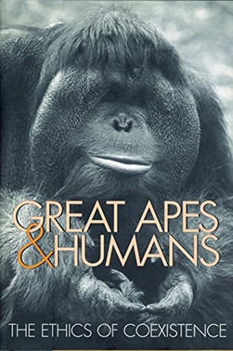 Great Apes and Humans: The Ethics of Coexistence (Zoo and Aquarium Biology and Conservation Series)...