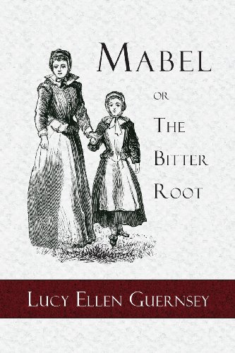 Mabel or the Bitter Root: A Tale: Guernsey, Lucy Ellen