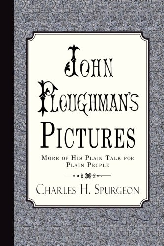 John Ploughman's Pictures: More of His Plain: Spurgeon, Charles H.
