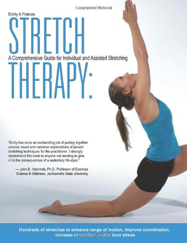 Stretch Therapy: A Comprehensive Guide to Individual and Assisted Stretching (Paperback): Emily ...