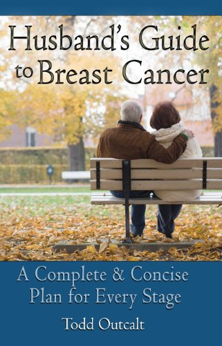 Husband's Guide to Breast Cancer A Complete & Concise Plan for Every Stage