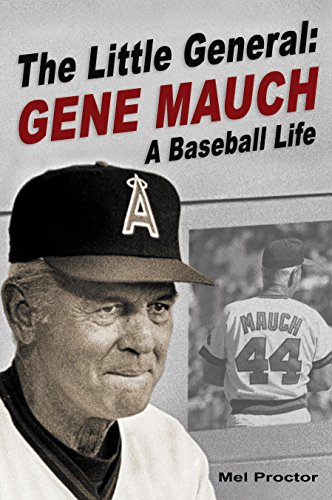 The Little General Gene Mauch: A Baseball Life: Proctor, Mel