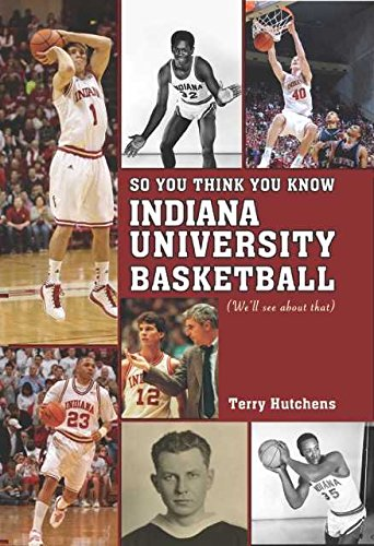 9781935628545: So You Think You Know Indiana University Basdketball: Your Guide to All Things Hoosier Basketball