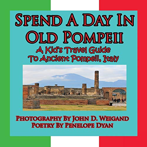 Spend a Day in Old Pompeii, a Kid's Travel Guide to Ancient Pompeii, Italy: Penelope Dyan